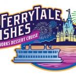 New! Ferrytale Wishes: A Fireworks Dessert Cruise at Walt Disney World Resort